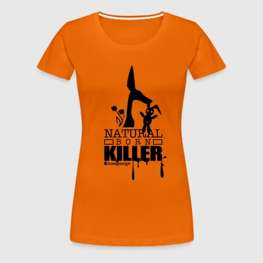 natural born killer  - Frauen Premium T-Shirt