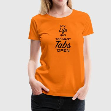My life has too many Tabs open 1c - Frauen Premium T-Shirt
