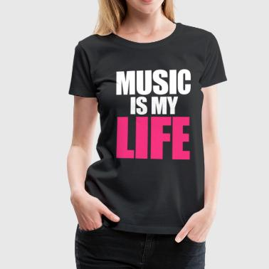 Music Is My Life - Camiseta premium mujer