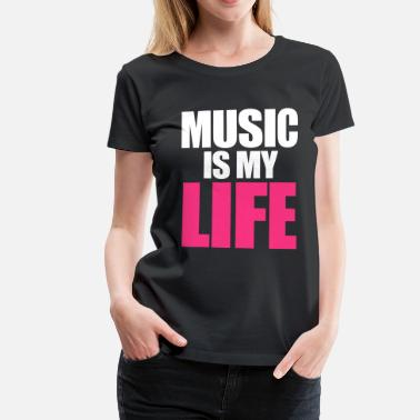 Music Is Life Music Is My Life - Vrouwen Premium T-shirt