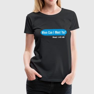 When can I meet you - Premium-T-shirt dam