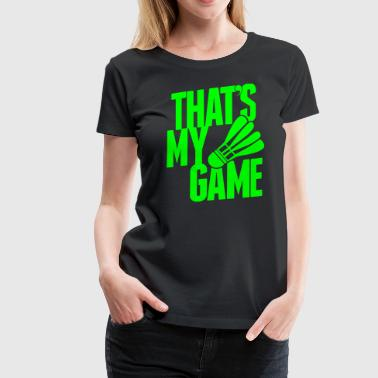 badminton - that's my game - Women's Premium T-Shirt
