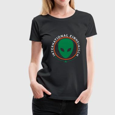 ALIEN - international einheimisch - Frauen Premium T-Shirt