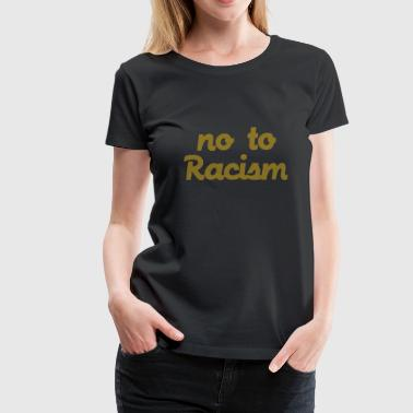No To Racism - Frauen Premium T-Shirt