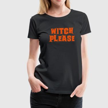 Witch Please - T-shirt Premium Femme