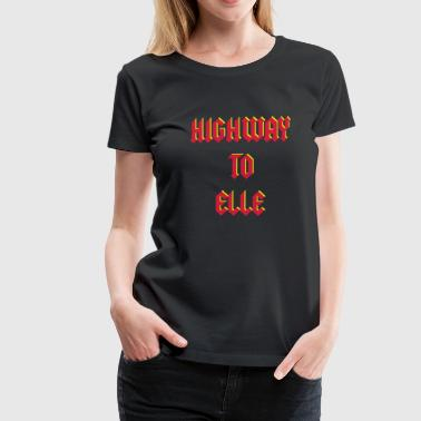 Highway To Hell Highway To Elle - T-shirt Premium Femme