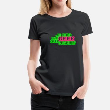 Citation Geek une geek qui déchire!,citations,humour - T-shirt Premium Femme