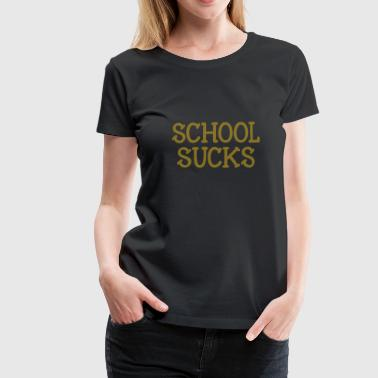 Sucks School Sucks - Vrouwen Premium T-shirt