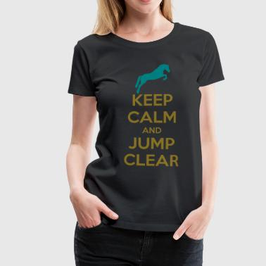Keep Calm and Jump Clear Horse Design - Camiseta premium mujer