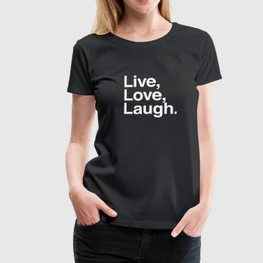 live love laugh  - Women's Premium T-Shirt