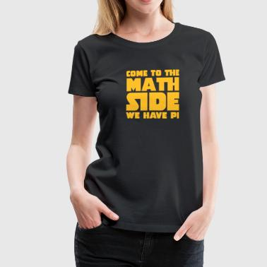 Come To The Math Side - Vrouwen Premium T-shirt