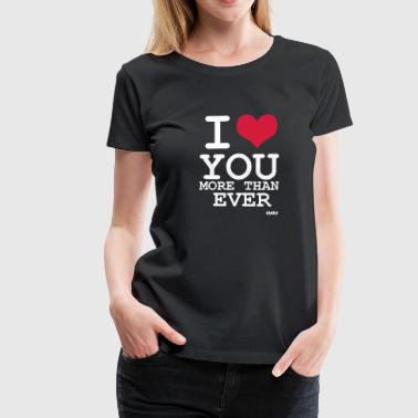 I love you more than ever by wam - Vrouwen Premium T-shirt