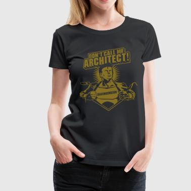 Don't call me architect! - Frauen Premium T-Shirt