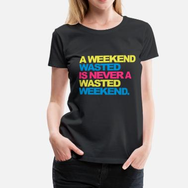 Hard House A Weekend Wasted 2 - Women's Premium T-Shirt