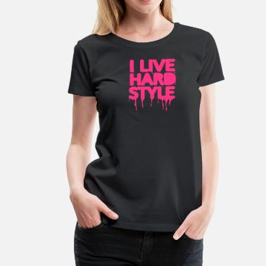 Hard With Style i live hardstyle / techno music - Vrouwen Premium T-shirt