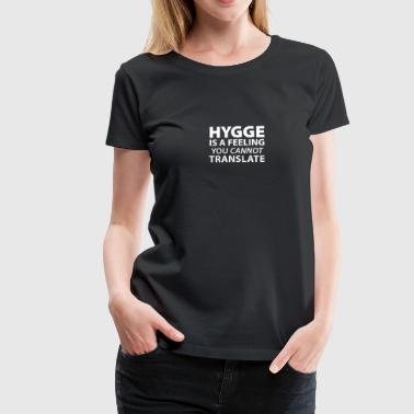 Hygge is a Feeling You cannot translate Glück Yes! - Frauen Premium T-Shirt