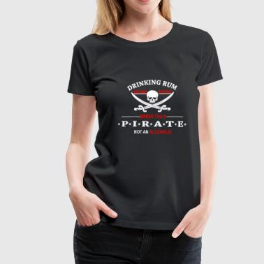 Drinking Rum before noon makes you a pirate - Women's Premium T-Shirt