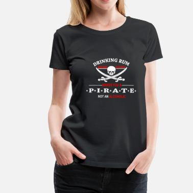 Drinks Rum Drinking Rum before noon makes you a pirate - Women's Premium T-Shirt