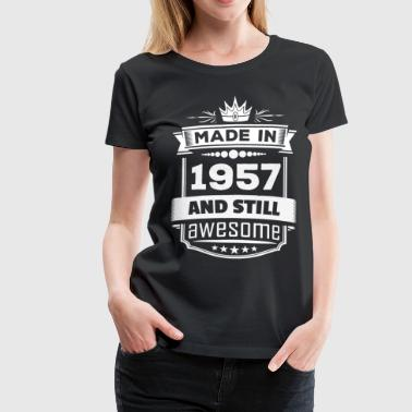Made 1957 Made In 1957 And Still Awesome - Women's Premium T-Shirt