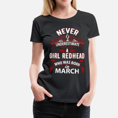 March Girl Never Underestimate A Girl Redhead Born In March - Women's Premium T-Shirt