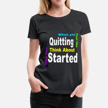 Motivational Motivation Quote T-Shirt - Women's Premium T-Shirt