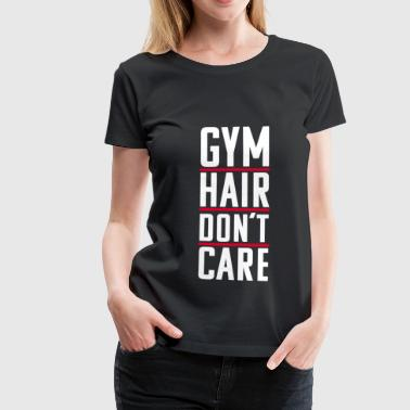 Gym Hair Don't Care – Trainings Outfit Für Workout - Frauen Premium T-Shirt