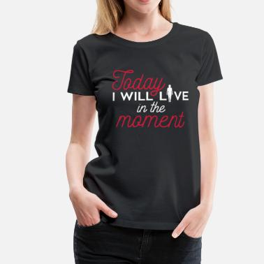 Karma Sprüche Yoga: Today I will live in the moment - Women's Premium T-Shirt