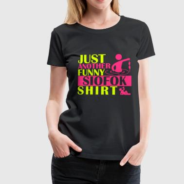 JUST ANOTHER FUNNY SIOFOK SHIRT - Women's Premium T-Shirt