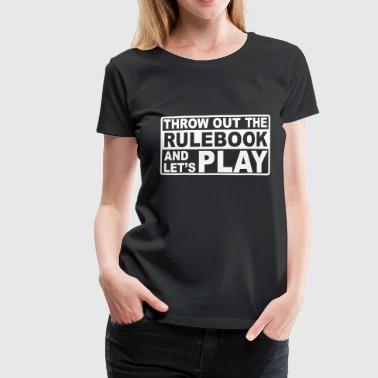 throw out the rulebook - Women's Premium T-Shirt