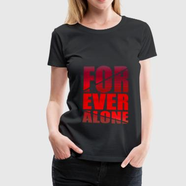 Single Forever Alone Relationship Gift Idea - Women's Premium T-Shirt
