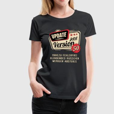 Update Version 50. Fehlerfrei Abstürze 50ter - Frauen Premium T-Shirt
