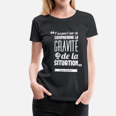 Geek Citation Isaac Newton   Manches retroussées ♀ - T-shirt Premium Femme c5e8c273582f