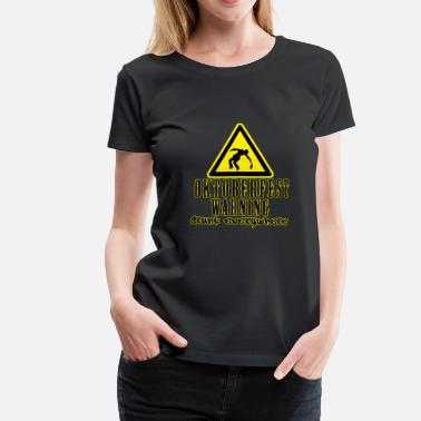 Drunk Oktoberfest Oktoberfest Warning Drunk Everywhere - Women's Premium T-Shirt