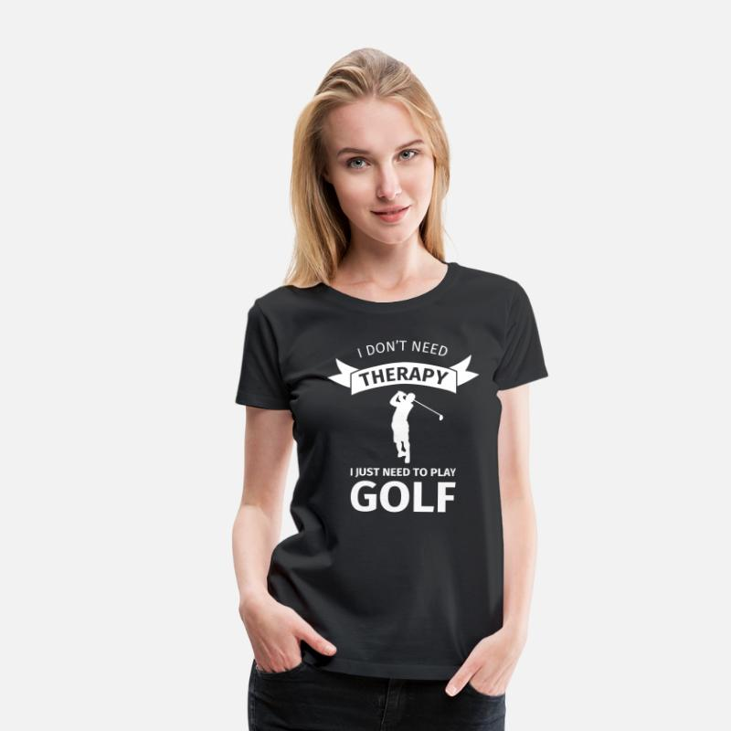Gazon T-Shirts - I don't need therapy I just need to play golf - Vrouwen premium T-shirt zwart