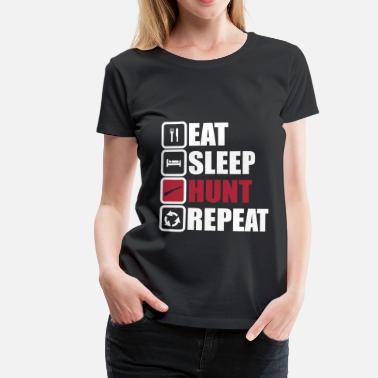 Hunt eat sleep hunt repeat - Frauen Premium T-Shirt