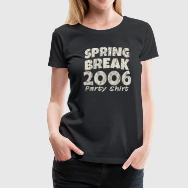 Spring Break Party Shirt 2006 Vacances de printemps vacances rétro - T-shirt Premium Femme