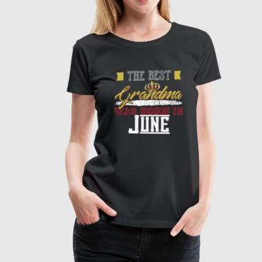 The Best Grandma Was Born in June - Women's Premium T-Shirt