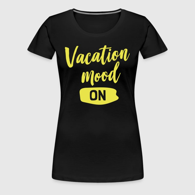 Vacation mood on - Women's Premium T-Shirt