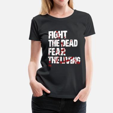 The Walking Dead FIGHT THE DEAD FEAR THE LIVING - Frauen Premium T-Shirt