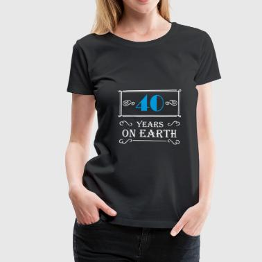 40 years on earth - Vrouwen Premium T-shirt
