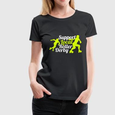 Support local roller derby - Camiseta premium mujer