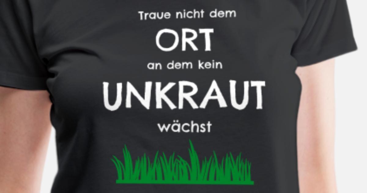 Unkraut Garten Gartenarbeit Spruch Lustig Von Hldesign Spreadshirt