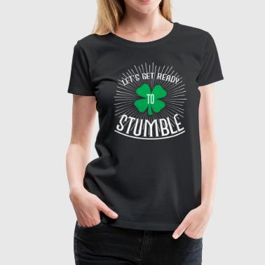 Let's get ready to stumble - Vrouwen Premium T-shirt