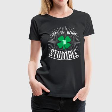 Funny Irish Let's get ready to stumble T-Shirts - Women's Premium T-Shirt