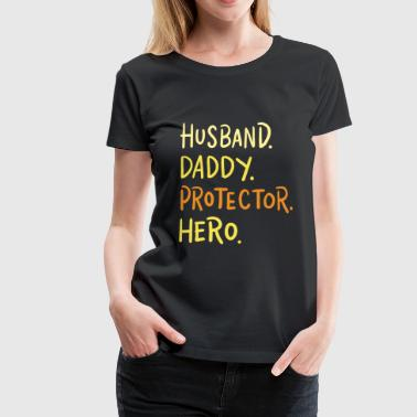 Fathers Day - Husband Daddy Protector Hero - Vrouwen Premium T-shirt