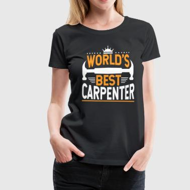 Carpenters Quotes Carpenters Shirt World's Best Carpenter Gift Tee - Women's Premium T-Shirt