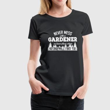 never mess with a gardener - Women's Premium T-Shirt