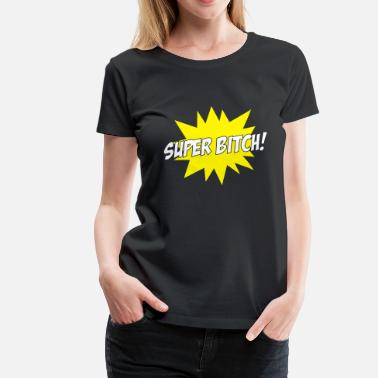 Porno Slet Super Bitch ! - Vrouwen Premium T-shirt
