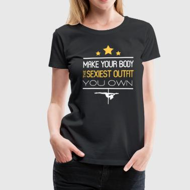 make your body the sexiest outfit you own - Women's Premium T-Shirt
