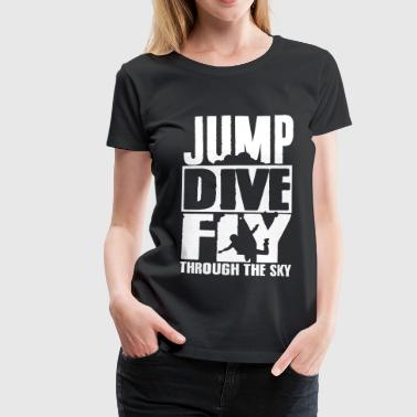 Skydive skydiving: jump dive fly through the sky - Frauen Premium T-Shirt